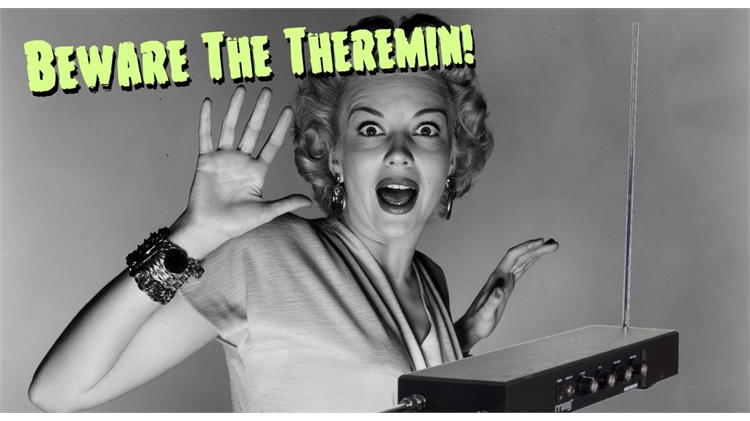 Beware The Theremin