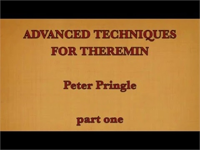 Peter Pringle - Advanced Techniques for Theremin
