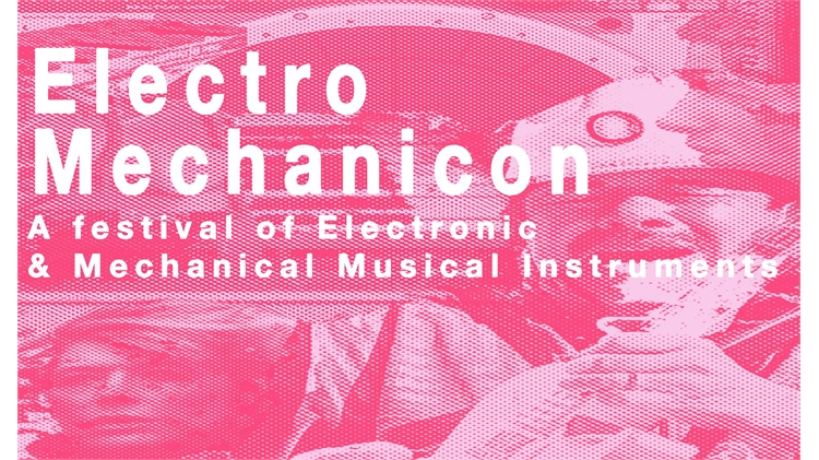 Electro Mechanicon - A festival of electronic and mechanical musical instruments
